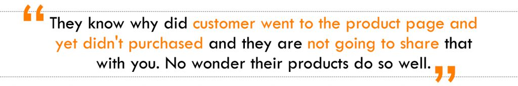 They know why did customer went to the product page and yet didn't purchased and they are not going to share that with you. No wonder their products do so well.