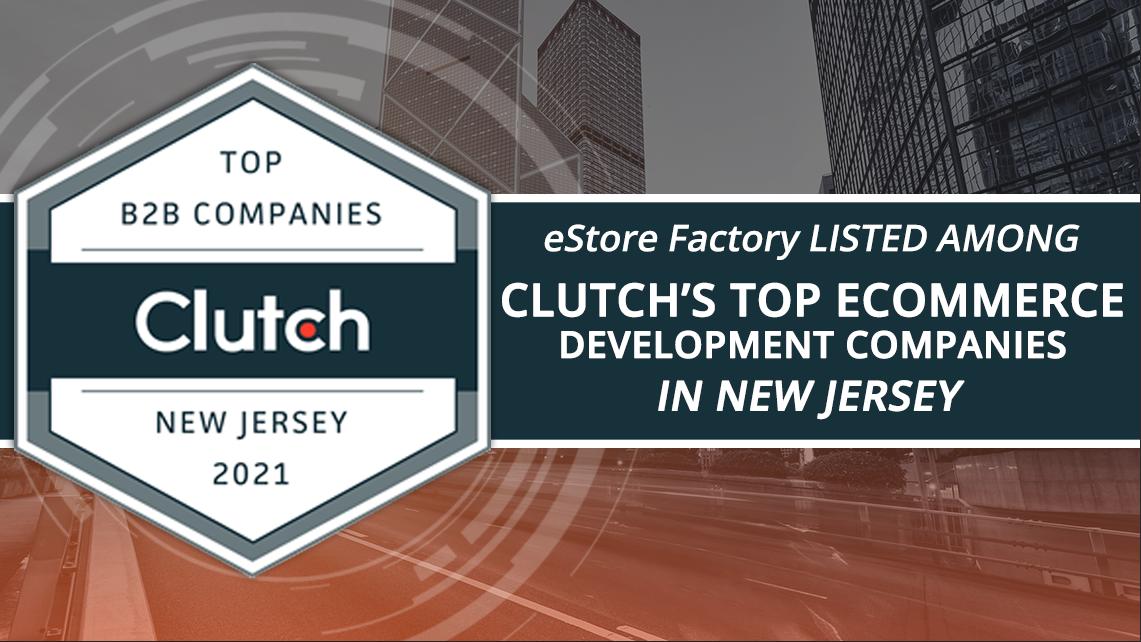 Estore Factory Clutch Top Ecommerce Development Companies in New Jersey